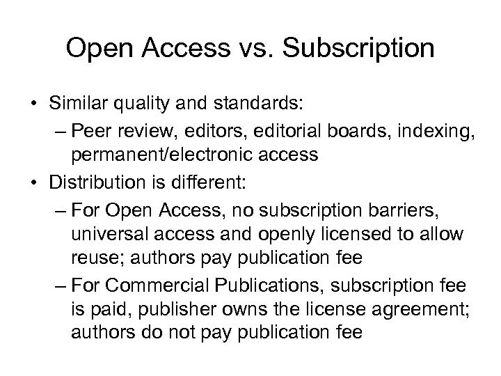 Open Access vs. Subscription • Similar quality and standards: – Peer review, editors, editorial