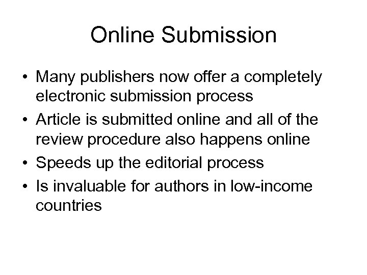 Online Submission • Many publishers now offer a completely electronic submission process • Article