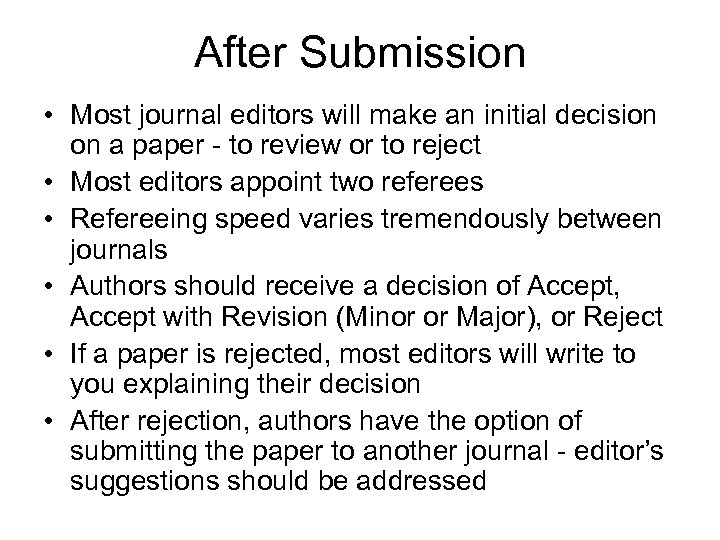 After Submission • Most journal editors will make an initial decision on a paper