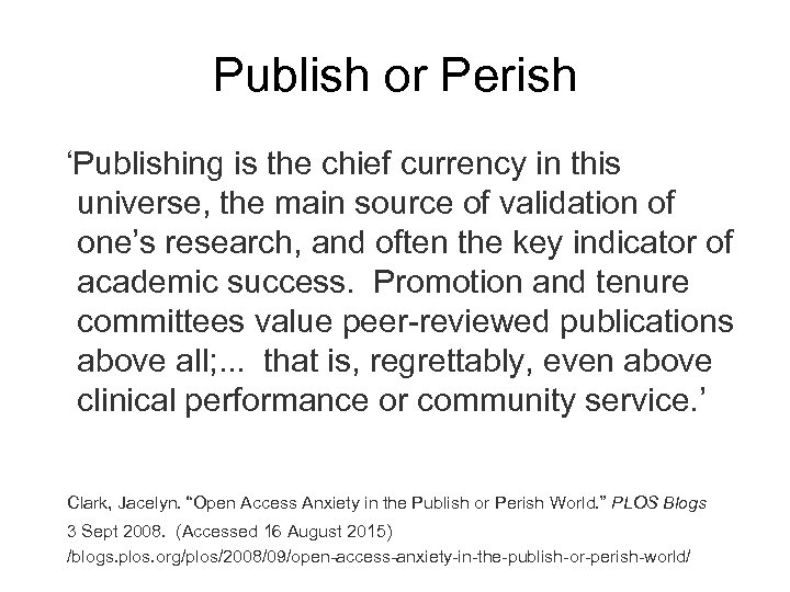 Publish or Perish 'Publishing is the chief currency in this universe, the main source