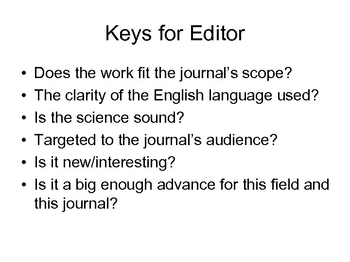 Keys for Editor • • • Does the work fit the journal's scope? The
