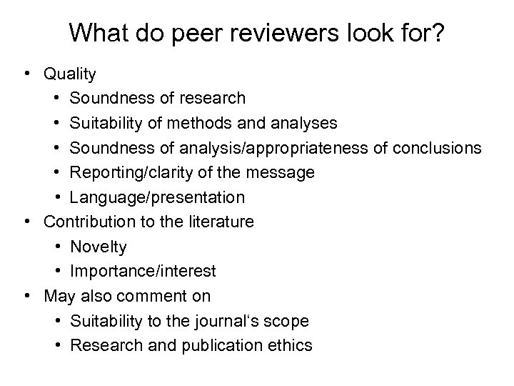 What do peer reviewers look for? • Quality • Soundness of research • Suitability