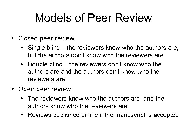 Models of Peer Review • Closed peer review • Single blind – the reviewers