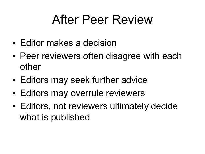 After Peer Review • Editor makes a decision • Peer reviewers often disagree with