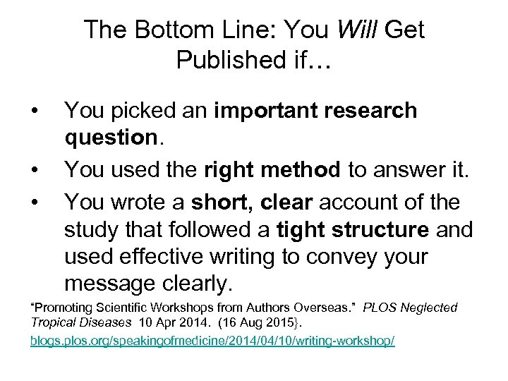 The Bottom Line: You Will Get Published if… • • • You picked an