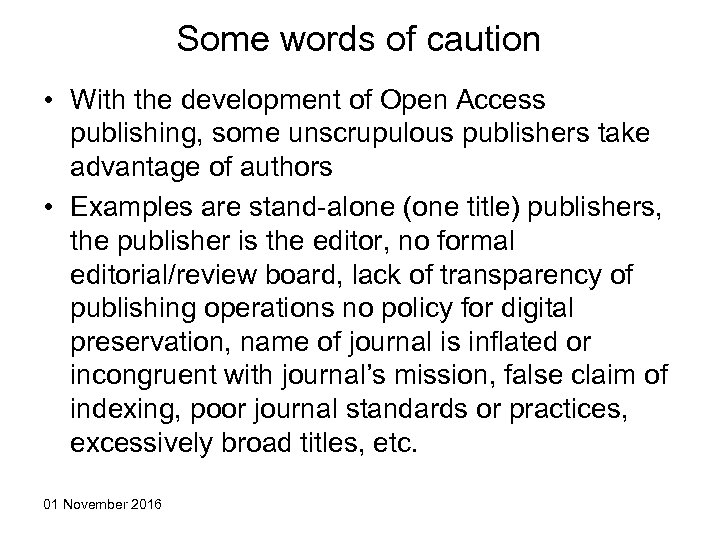 Some words of caution • With the development of Open Access publishing, some unscrupulous