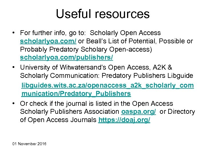 Useful resources • For further info, go to: Scholarly Open Access scholarlyoa. com/ or
