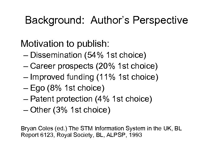 Background: Author's Perspective Motivation to publish: – Dissemination (54% 1 st choice) – Career