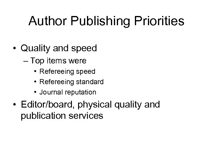 Author Publishing Priorities • Quality and speed – Top items were • Refereeing speed