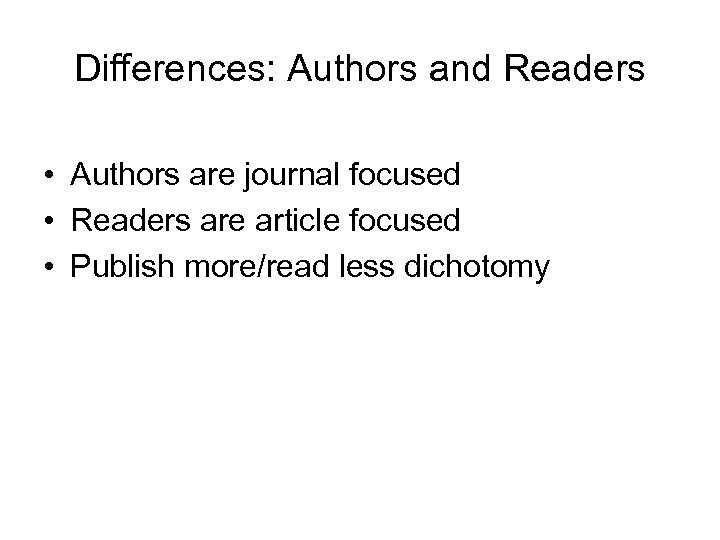 Differences: Authors and Readers • Authors are journal focused • Readers are article focused