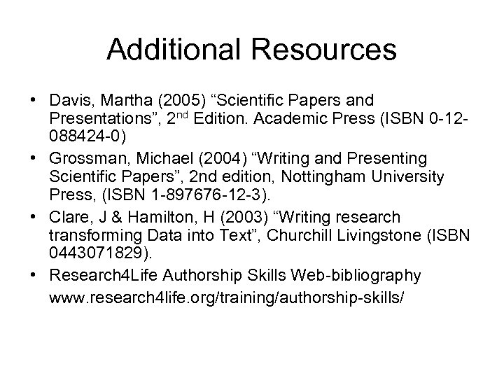 "Additional Resources • Davis, Martha (2005) ""Scientific Papers and Presentations"", 2 nd Edition. Academic"