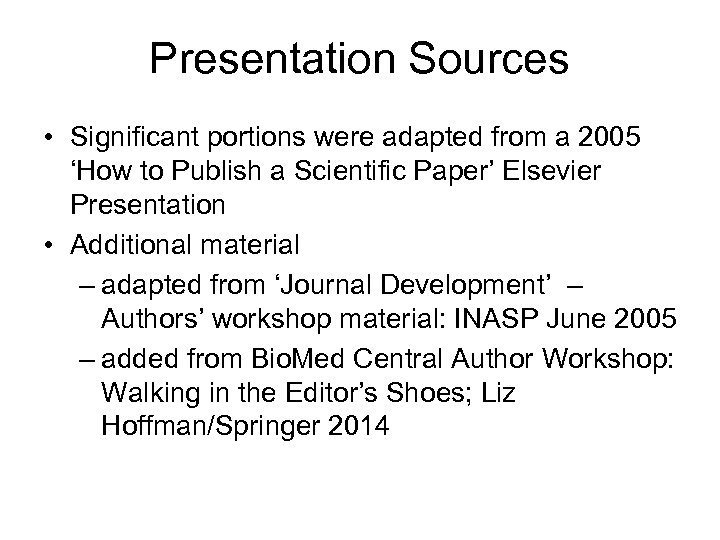 Presentation Sources • Significant portions were adapted from a 2005 'How to Publish a
