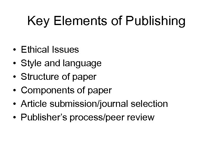 Key Elements of Publishing • • • Ethical Issues Style and language Structure of
