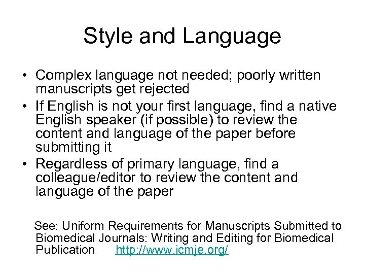 Style and Language • Complex language not needed; poorly written manuscripts get rejected •