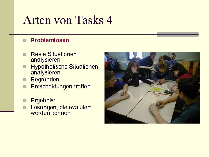 Arten von Tasks 4 n Problemlösen n Reale Situationen analysieren n Hypothetische Situationen analysieren
