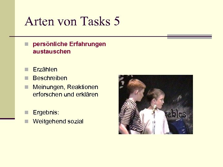 Arten von Tasks 5 n persönliche Erfahrungen austauschen n Erzählen n Beschreiben n Meinungen,