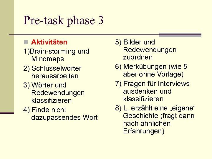Pre-task phase 3 n Aktivitäten 1)Brain-storming und Mindmaps 2) Schlüsselwörter herausarbeiten 3) Wörter und