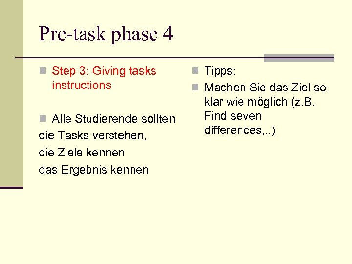 Pre-task phase 4 n Step 3: Giving tasks instructions n Alle Studierende sollten die