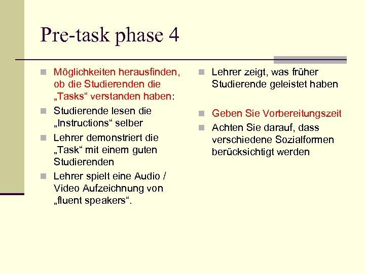 """Pre-task phase 4 n Möglichkeiten herausfinden, ob die Studierenden die """"Tasks"""" verstanden haben: n"""