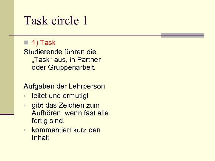 """Task circle 1 n 1) Task Studierende führen die """"Task"""" aus, in Partner oder"""