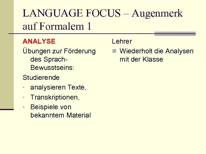 LANGUAGE FOCUS – Augenmerk auf Formalem 1 ANALYSE Übungen zur Förderung des Sprach. Bewusstseins: