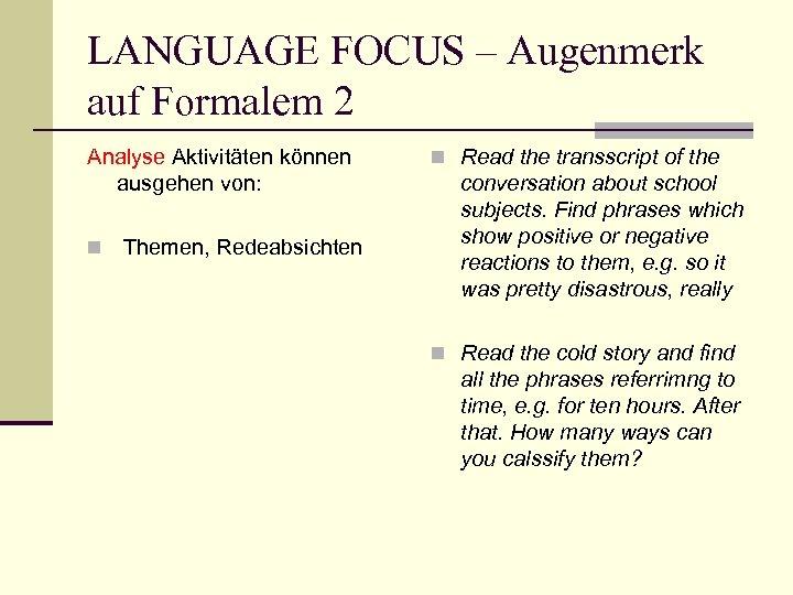 LANGUAGE FOCUS – Augenmerk auf Formalem 2 Analyse Aktivitäten können ausgehen von: n Themen,