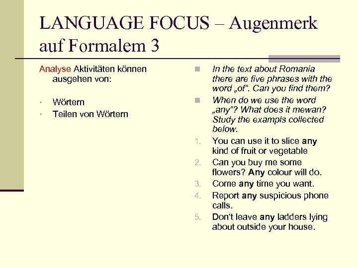 LANGUAGE FOCUS – Augenmerk auf Formalem 3 Analyse Aktivitäten können ausgehen von: • •