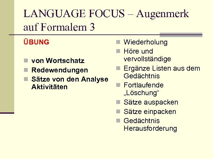 LANGUAGE FOCUS – Augenmerk auf Formalem 3 ÜBUNG n von Wortschatz n Redewendungen n