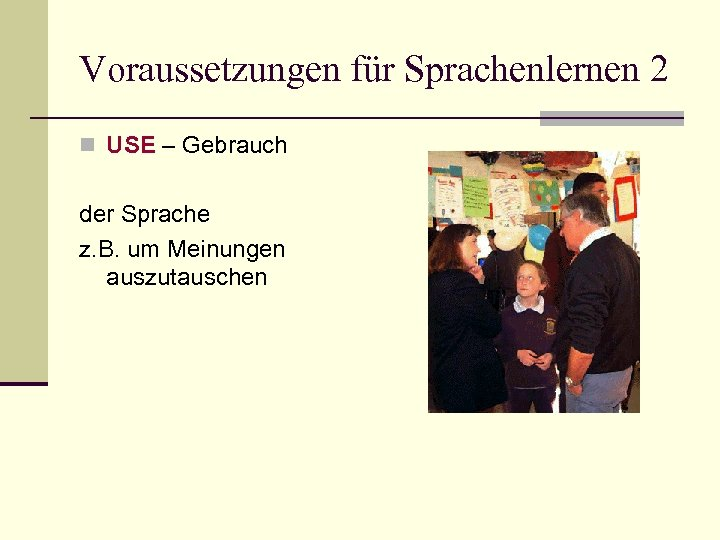 Voraussetzungen für Sprachenlernen 2 n USE – Gebrauch der Sprache z. B. um Meinungen