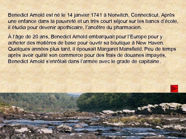 Benedict Arnold est né le 14 janvier 1741 à Norwitch, Connecticut. Après une enfance