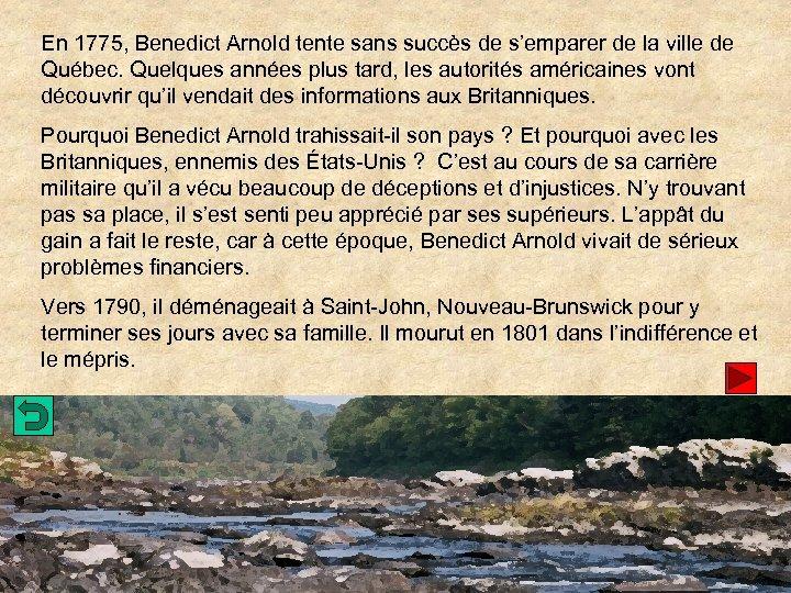 En 1775, Benedict Arnold tente sans succès de s'emparer de la ville de Québec.