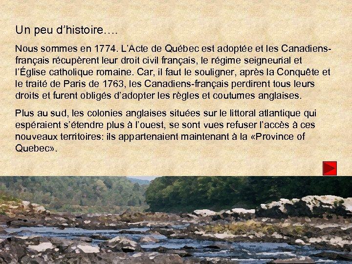 Un peu d'histoire…. Nous sommes en 1774. L'Acte de Québec est adoptée et les