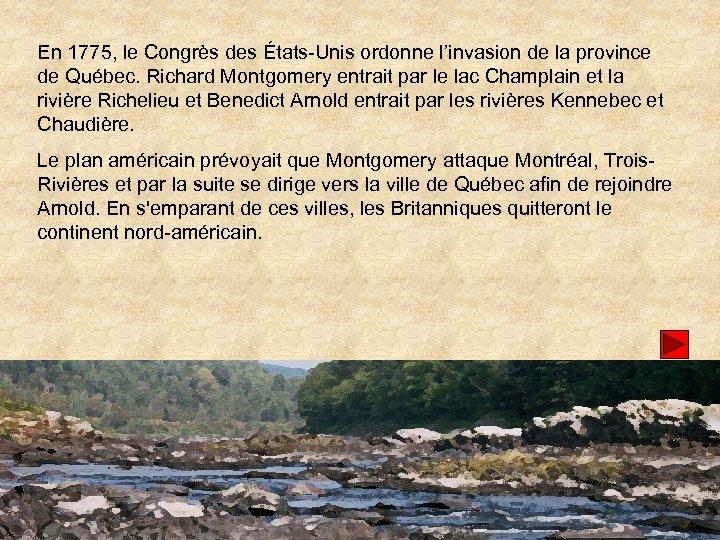 En 1775, le Congrès des États-Unis ordonne l'invasion de la province de Québec. Richard