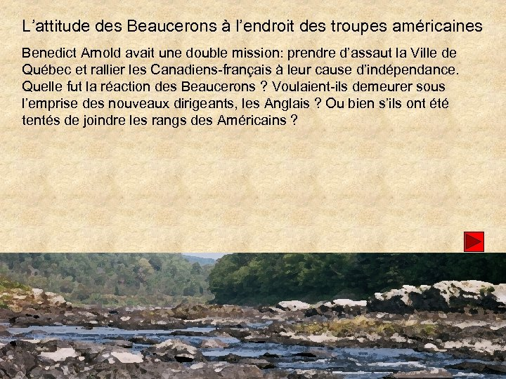 L'attitude des Beaucerons à l'endroit des troupes américaines Benedict Arnold avait une double mission: