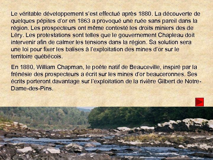Le véritable développement s'est effectué après 1880. La découverte de quelques pépites d'or en