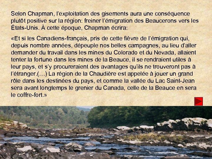 Selon Chapman, l'exploitation des gisements aura une conséquence plutôt positive sur la région: freiner