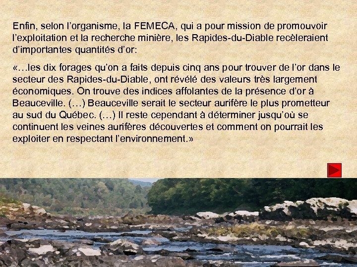 Enfin, selon l'organisme, la FEMECA, qui a pour mission de promouvoir l'exploitation et la