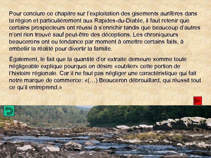 Pour conclure ce chapitre sur l'exploitation des gisements aurifères dans la région et particulièrement