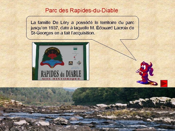 Parc des Rapides-du-Diable La famille De Léry a possédé le territoire du parc jusqu'en