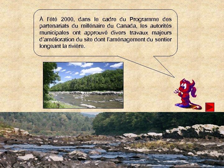 À l'été 2000, dans le cadre du Programme des partenariats du millénaire du Canada,