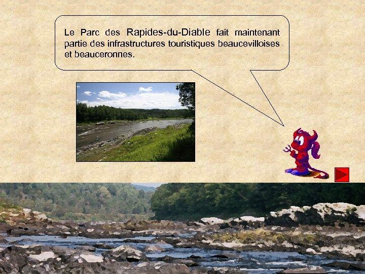 Le Parc des Rapides-du-Diable fait maintenant partie des infrastructures touristiques beaucevilloises et beauceronnes.
