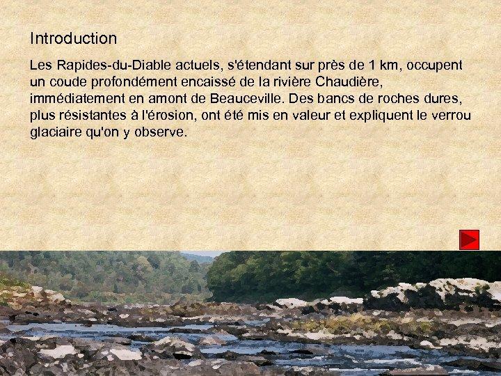 Introduction Les Rapides-du-Diable actuels, s'étendant sur près de 1 km, occupent un coude profondément