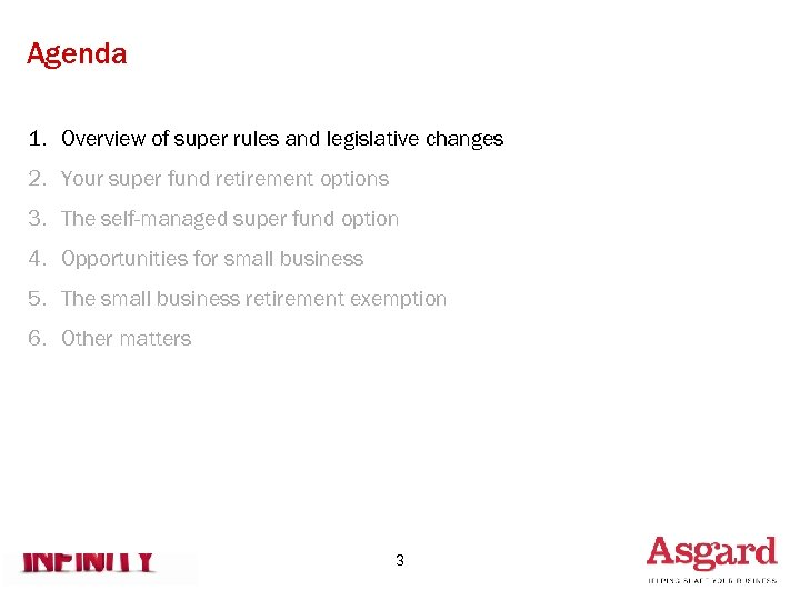 Agenda 1. Overview of super rules and legislative changes 2. Your super fund retirement