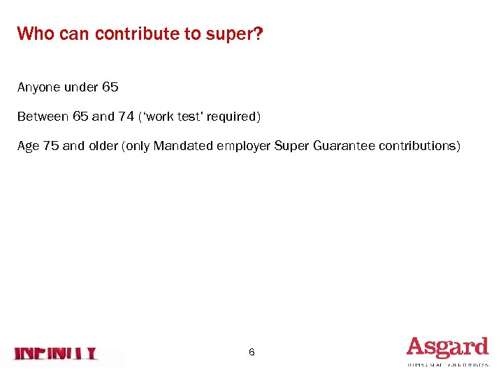 Who can contribute to super? Anyone under 65 Between 65 and 74 ('work test'