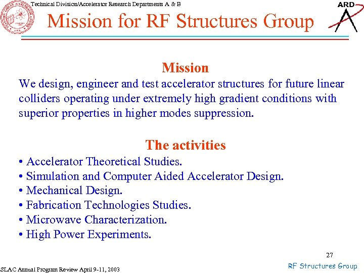 Technical Division/Accelerator Research Departments A & B Mission for RF Structures Group Mission We