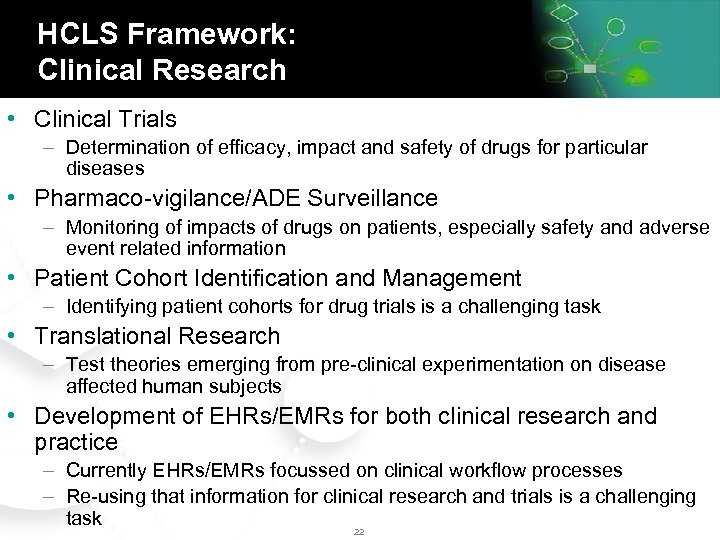 HCLS Framework: Clinical Research • Clinical Trials – Determination of efficacy, impact and safety