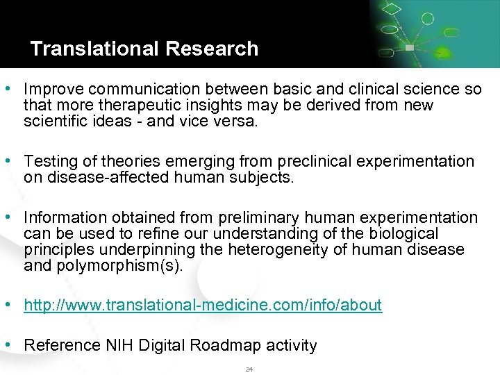 Translational Research • Improve communication between basic and clinical science so that more therapeutic
