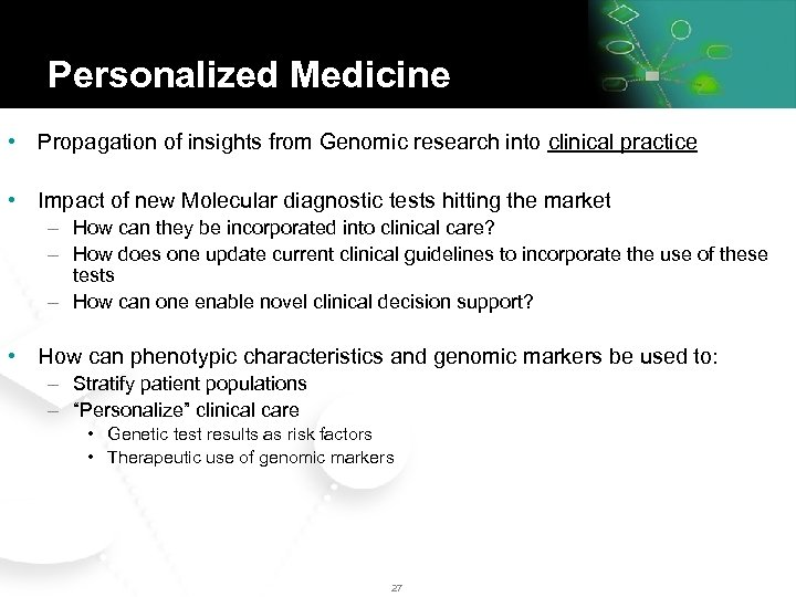 Personalized Medicine • Propagation of insights from Genomic research into clinical practice • Impact