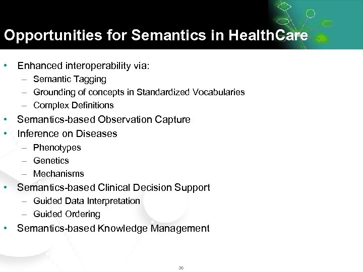 Opportunities for Semantics in Health. Care • Enhanced interoperability via: – Semantic Tagging –