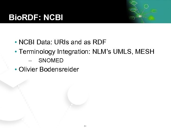 Bio. RDF: NCBI • NCBI Data: URIs and as RDF • Terminology Integration: NLM's